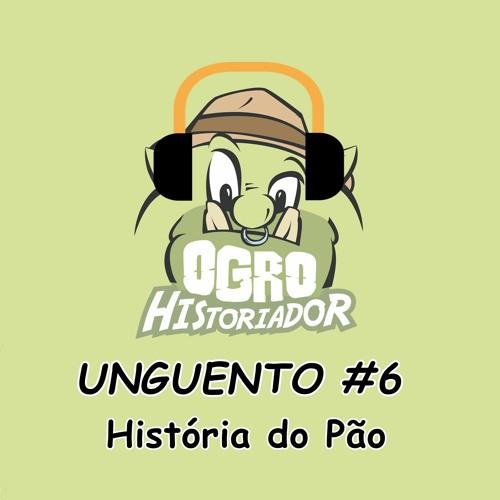 Unguento do Ogro #6: História do pão - 1