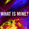 What Is Mine Mp3