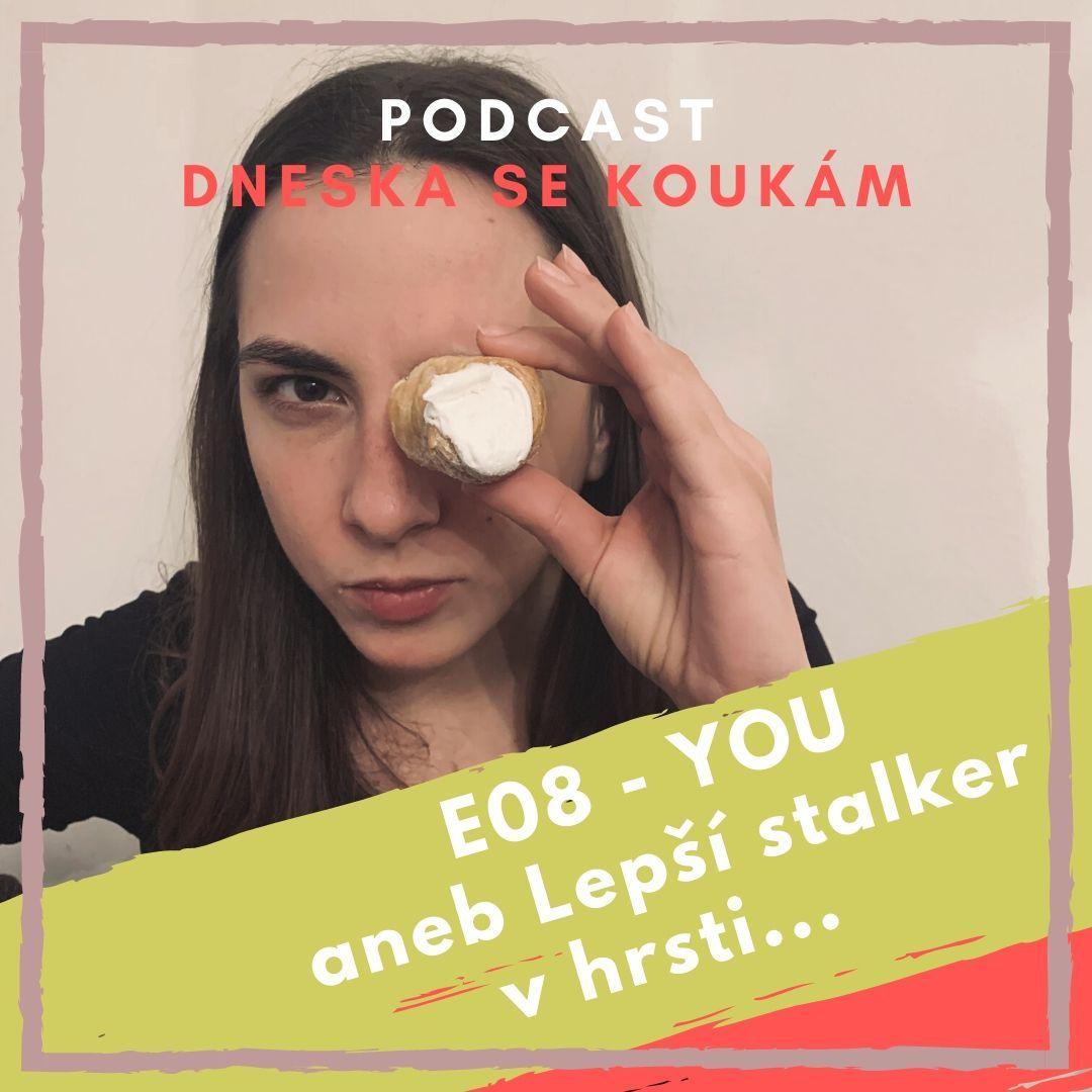 E08 - You aneb Lepší stalker v hrsti...