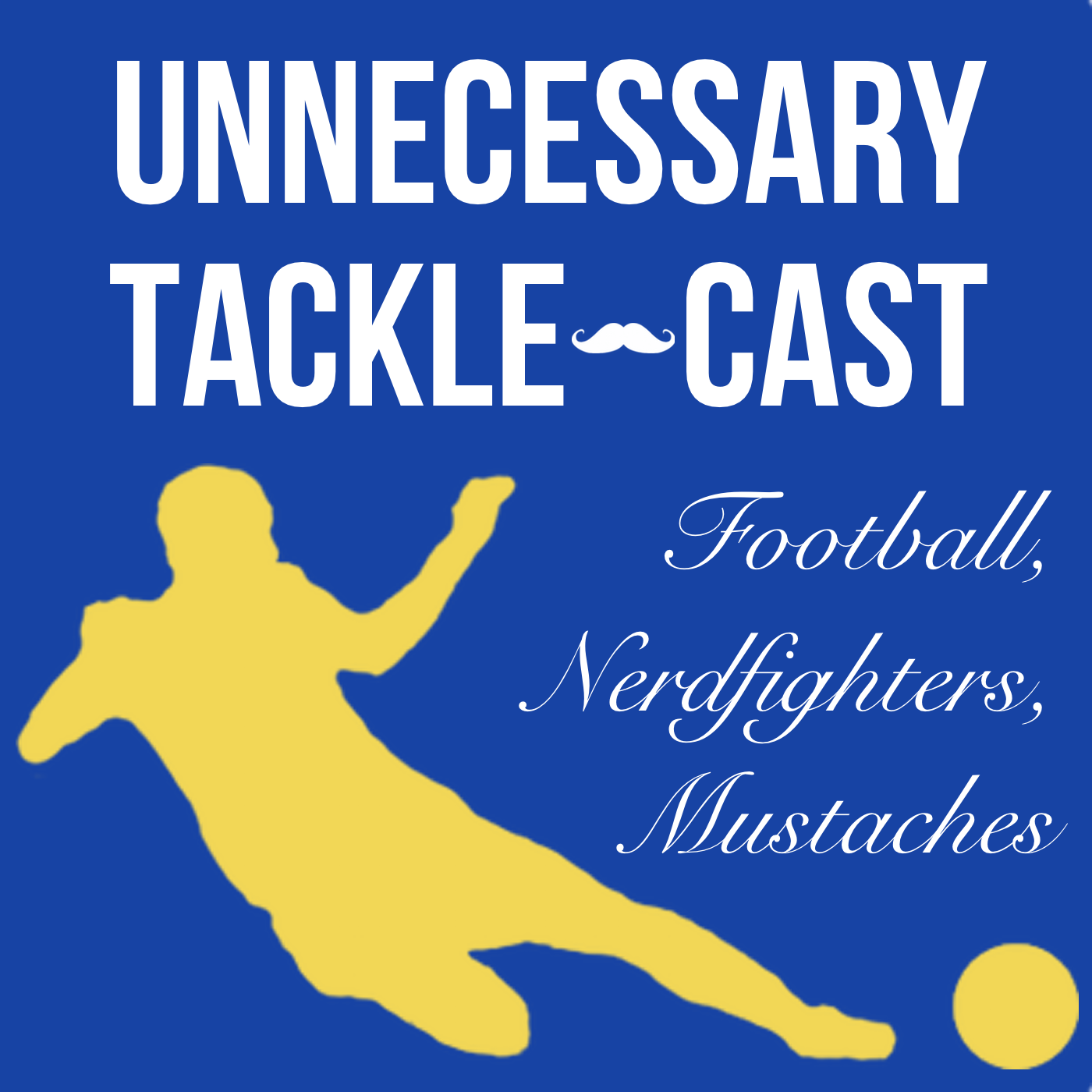 Unnecessary Tackle-Cast