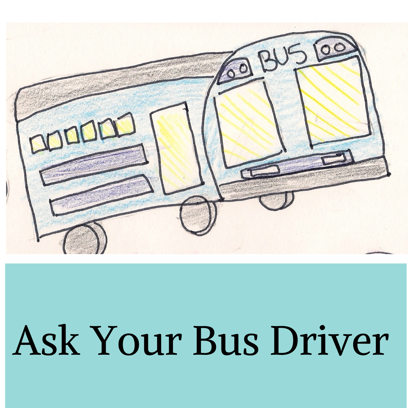 Ask Your Bus Driver
