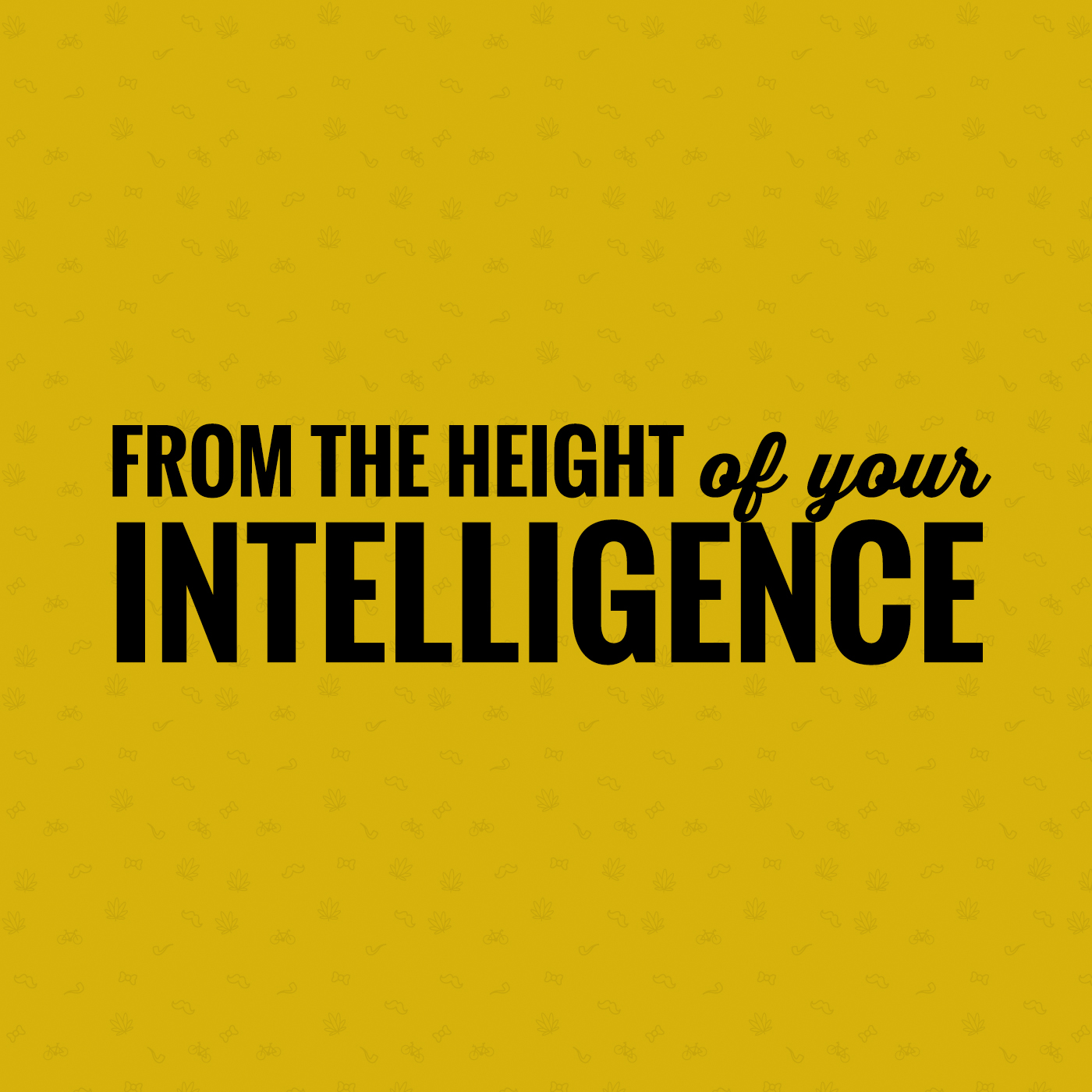From The Height of Your Intelligence