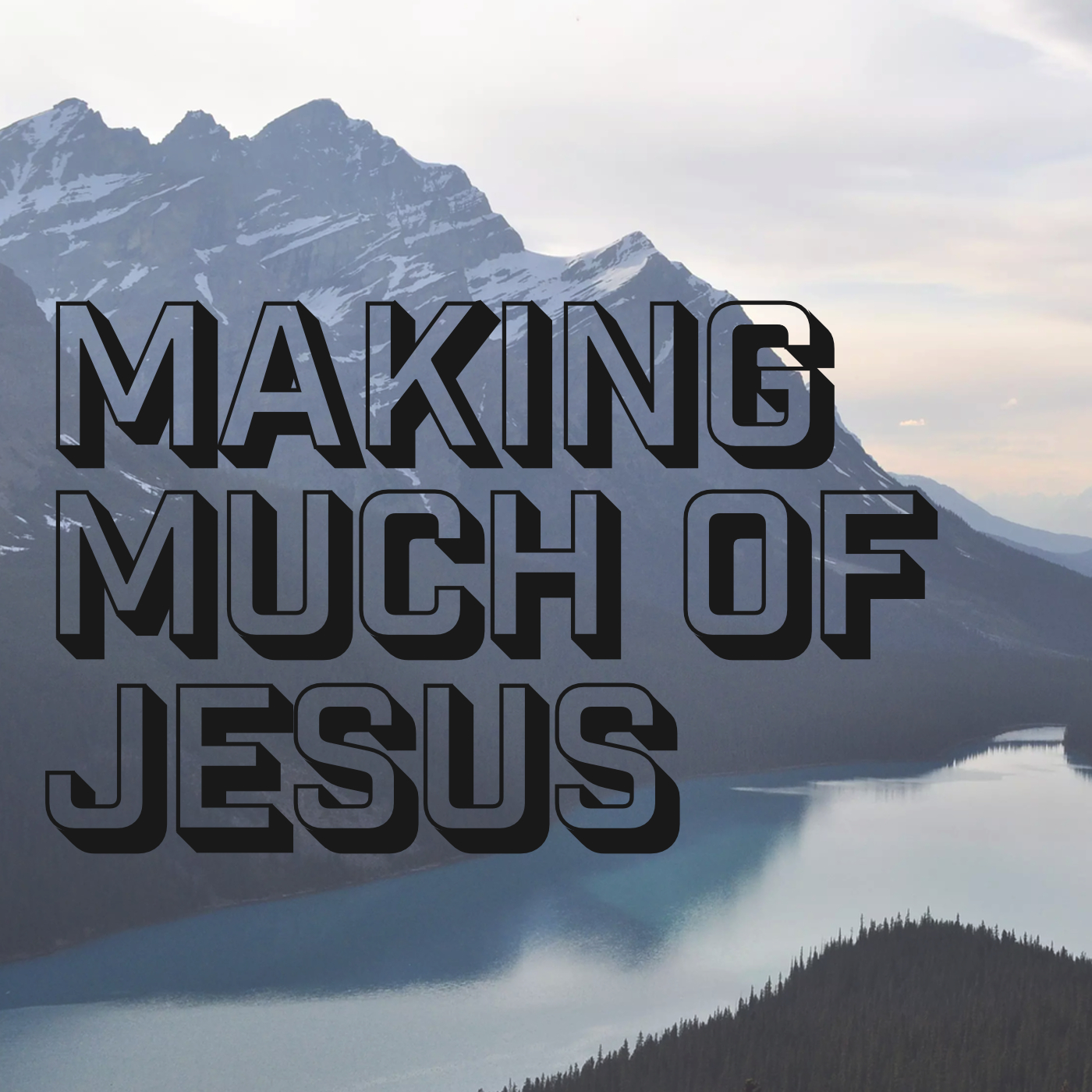 Making Much of Jesus