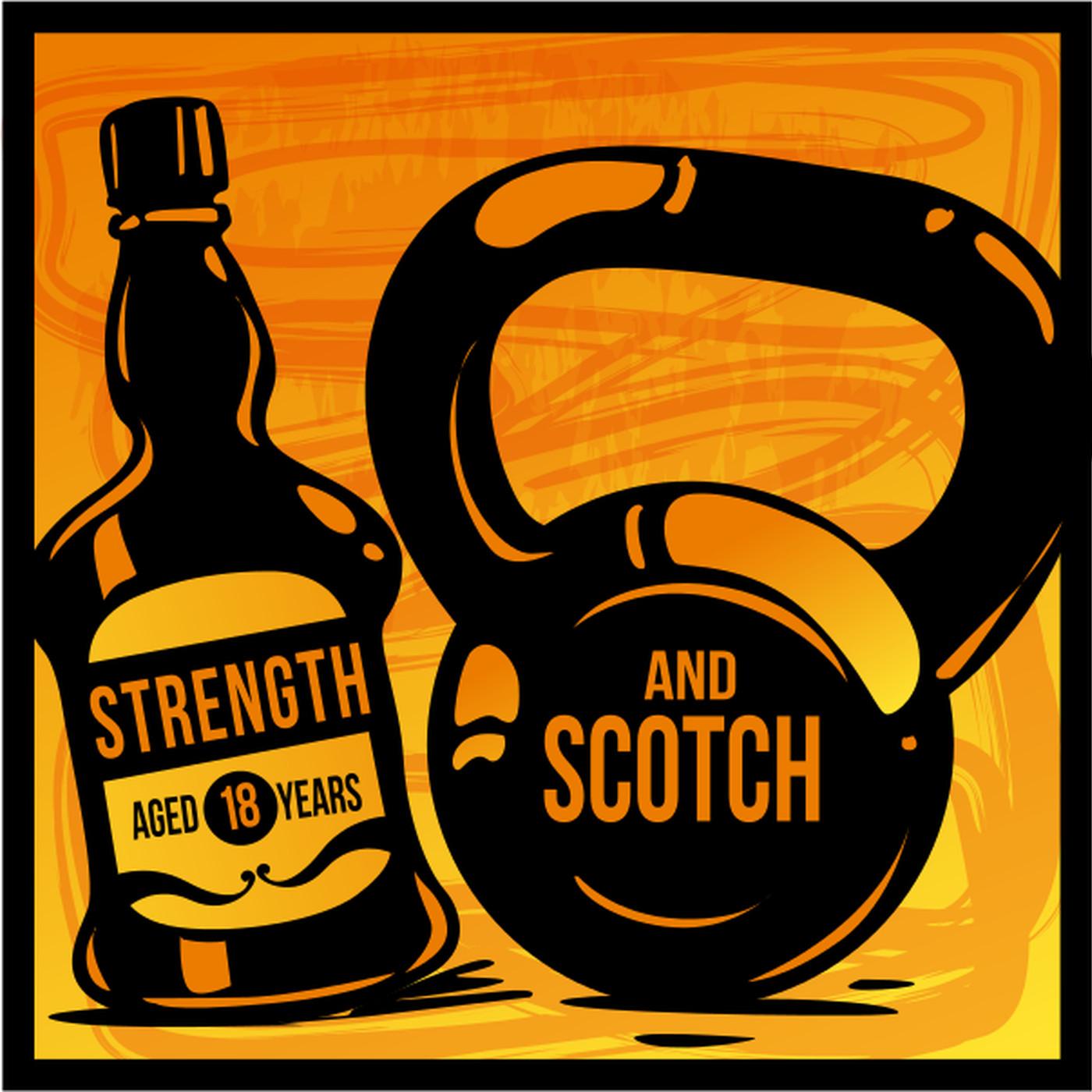 Strength and Scotch Podcast: Training / Nutrition / Health / Fitness / Scotch