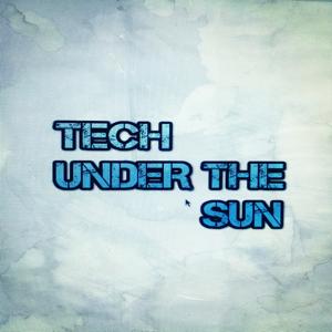 TECH UNDER THE SUN