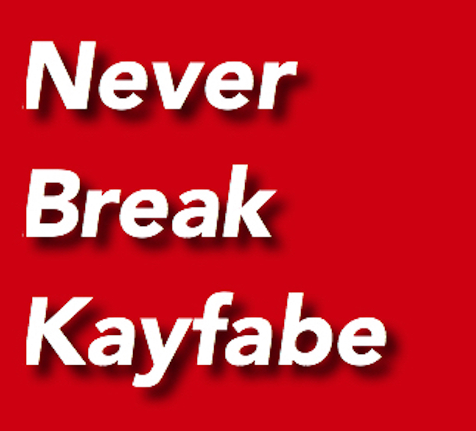 Never Break Kayfabe