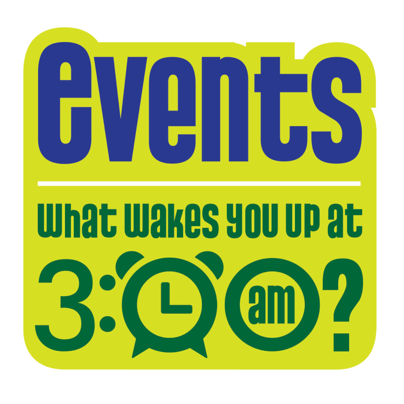 Events: What Wakes You Up at 3:00 am?