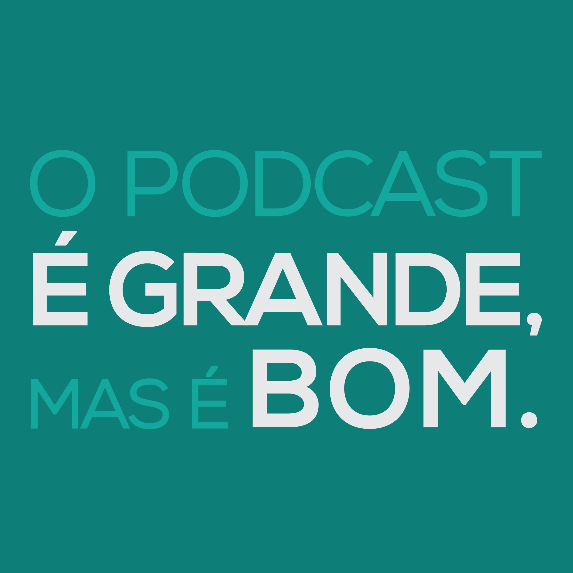 O Podcast É Grande...