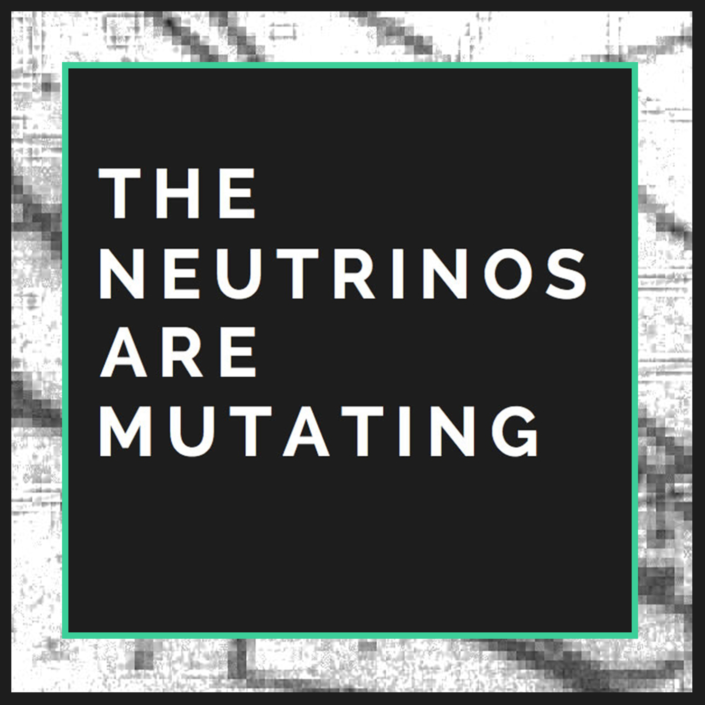 The Neutrinos Are Mutating Podcast
