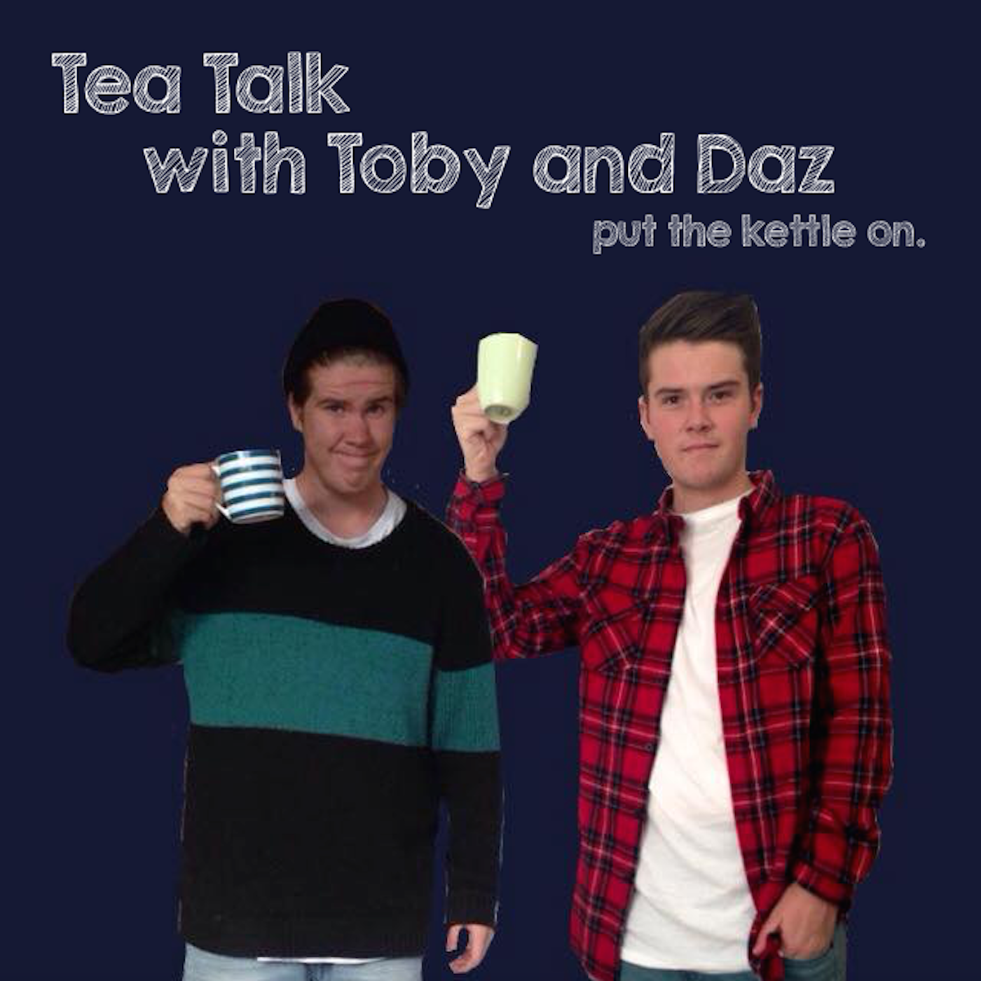 Tea Talk with Toby and Daz