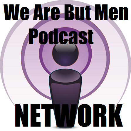 We Are But Men Podcast Network