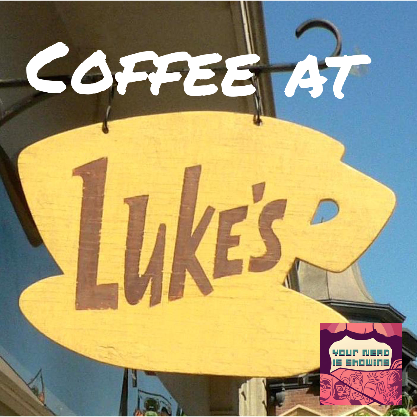 Coffee At Luke's: A Gilmore Girls Podcast | Your Nerd Is Showing Media Network