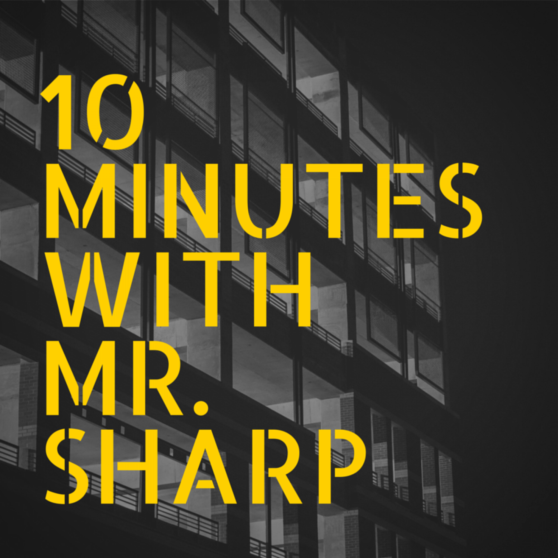 10 Minutes With Mr. Sharp