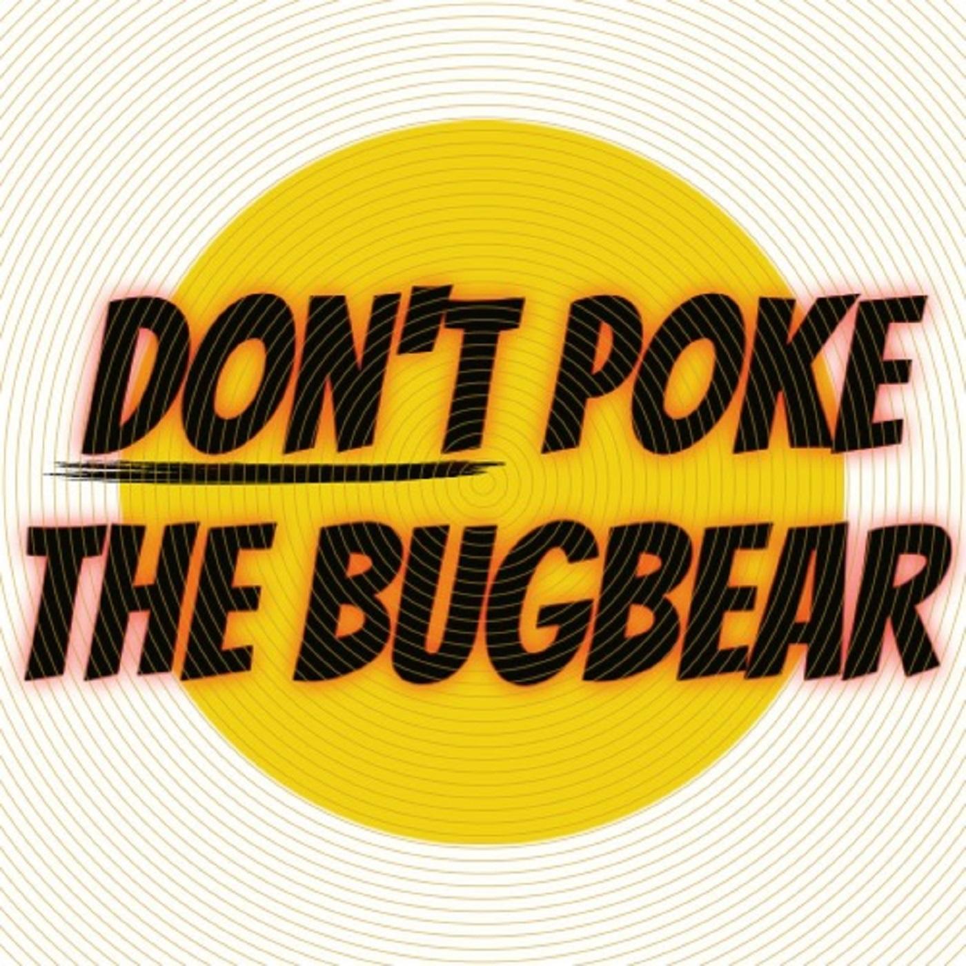 Don't Poke The Bugbear