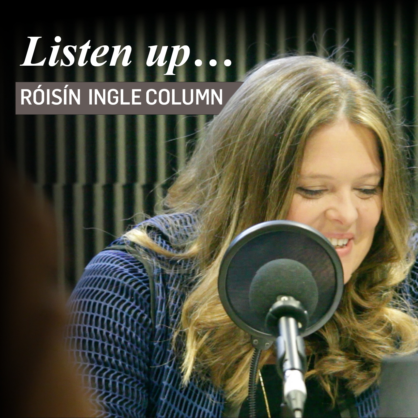 Listen up: the Roisin Ingle column