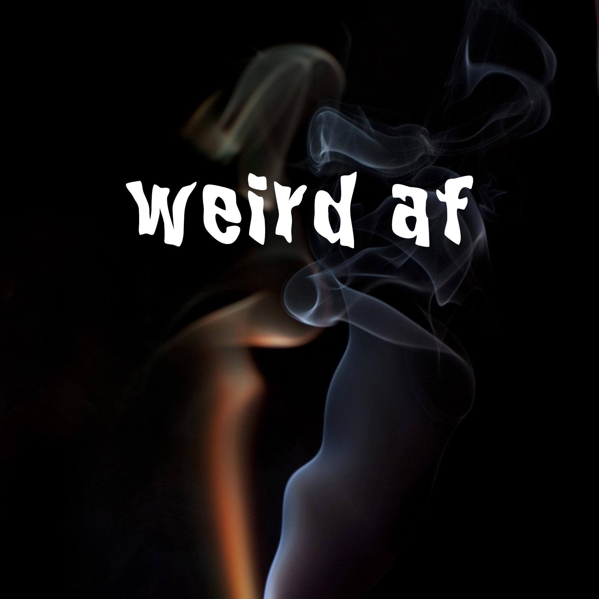 weird af