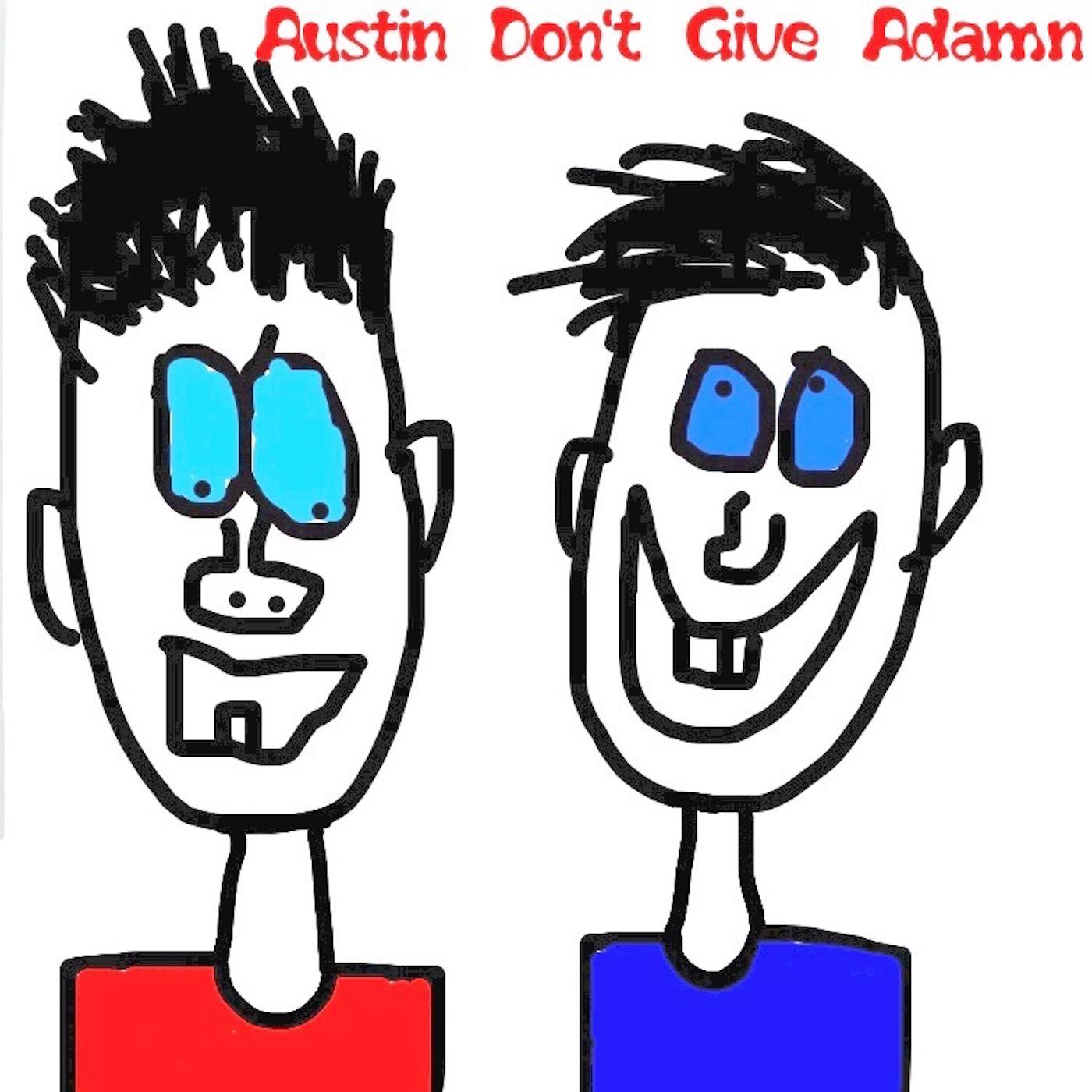Austin Don't Give Adamn