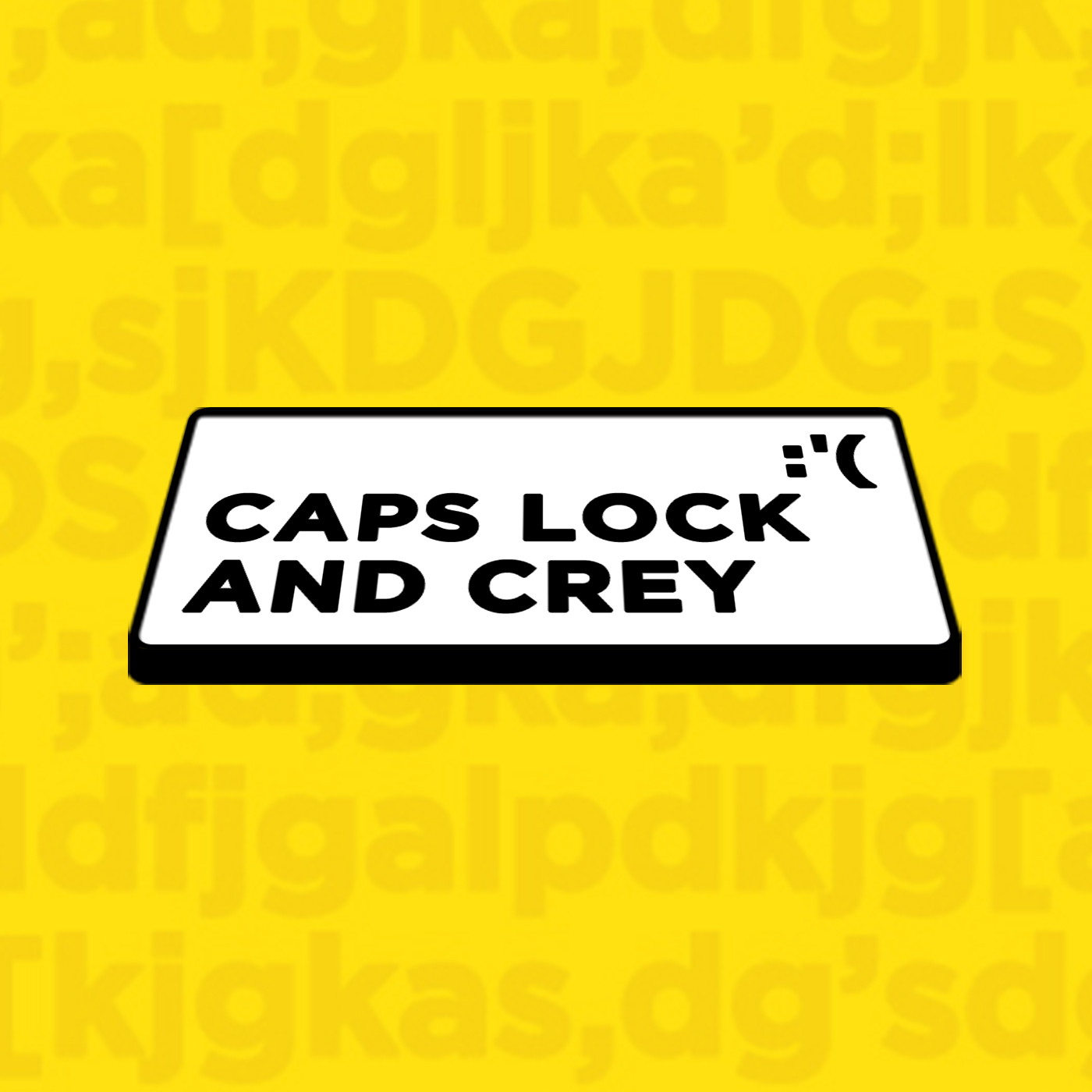 CAPS LOCK and Crey