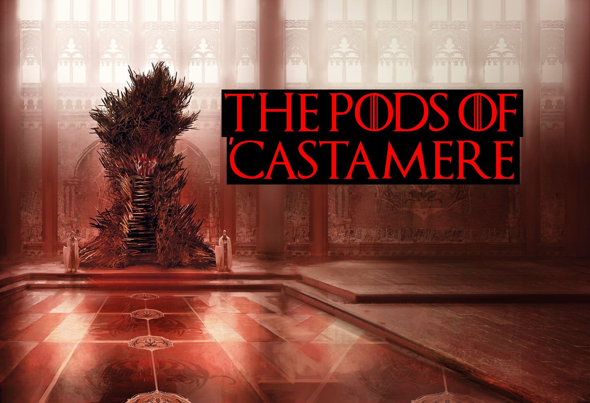 The Pods of 'Castamere - A Game of Thrones/A Song of Ice and Fire Podcast