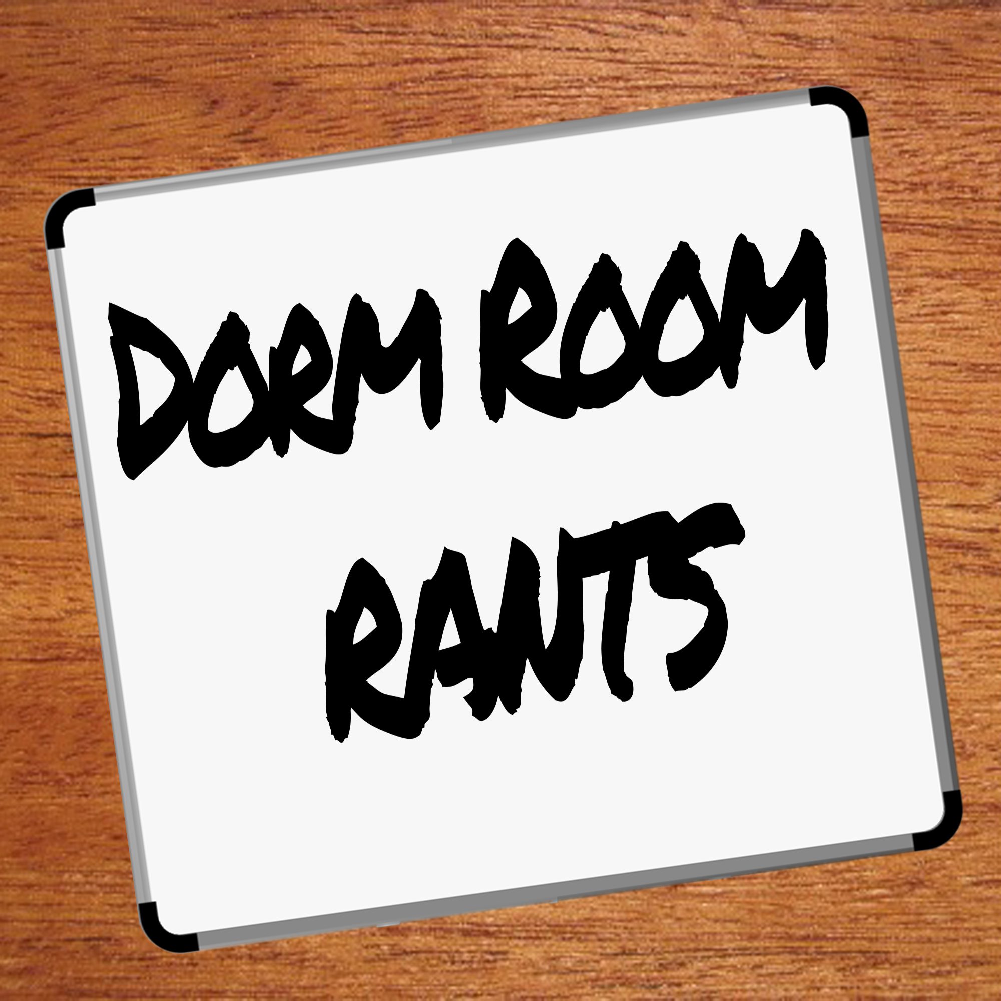 Dorm Room Rants