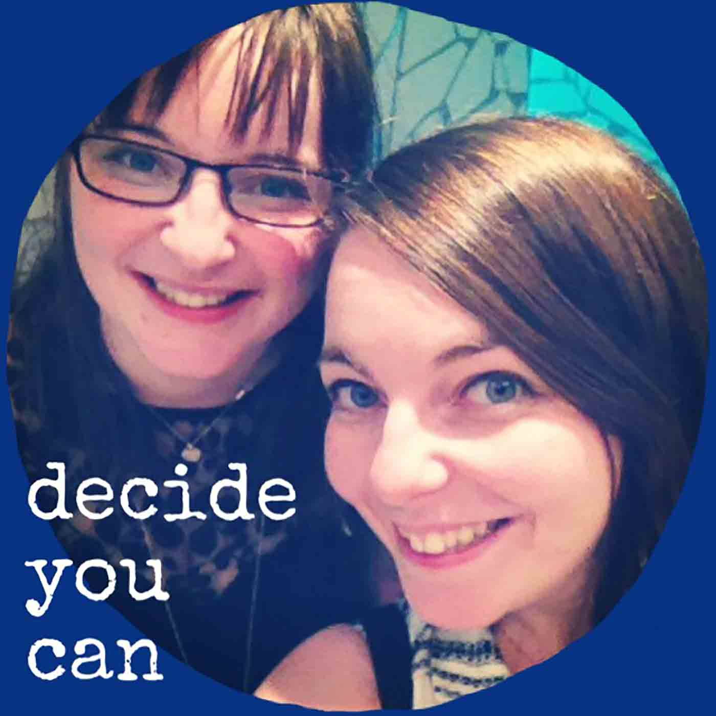 decide you can
