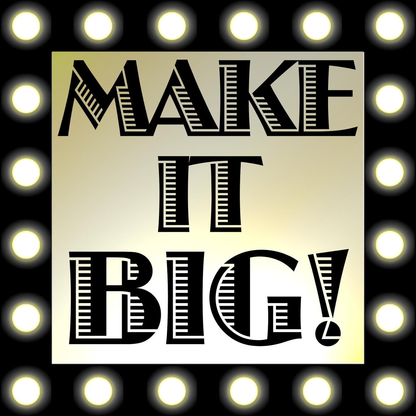 Make It Big!