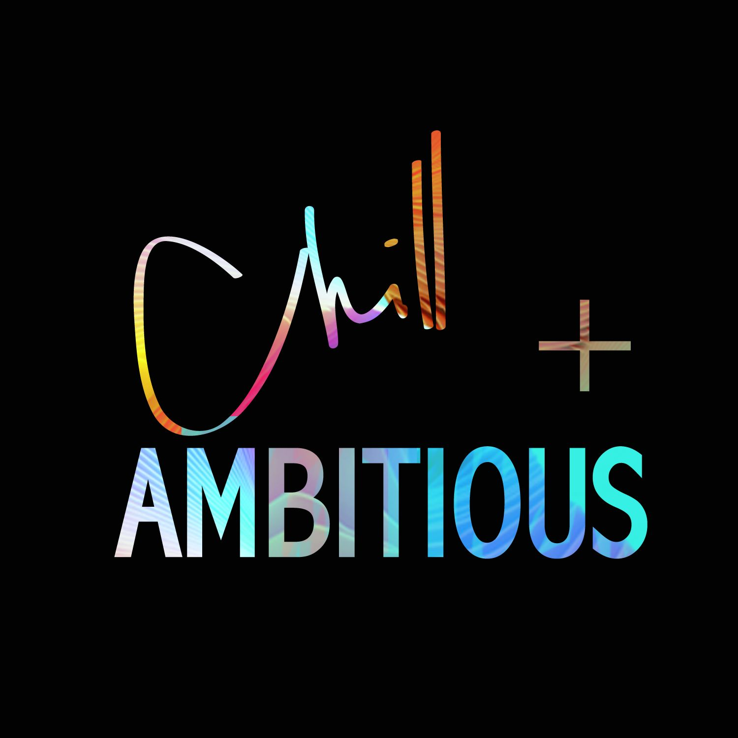 Chill + Ambitious