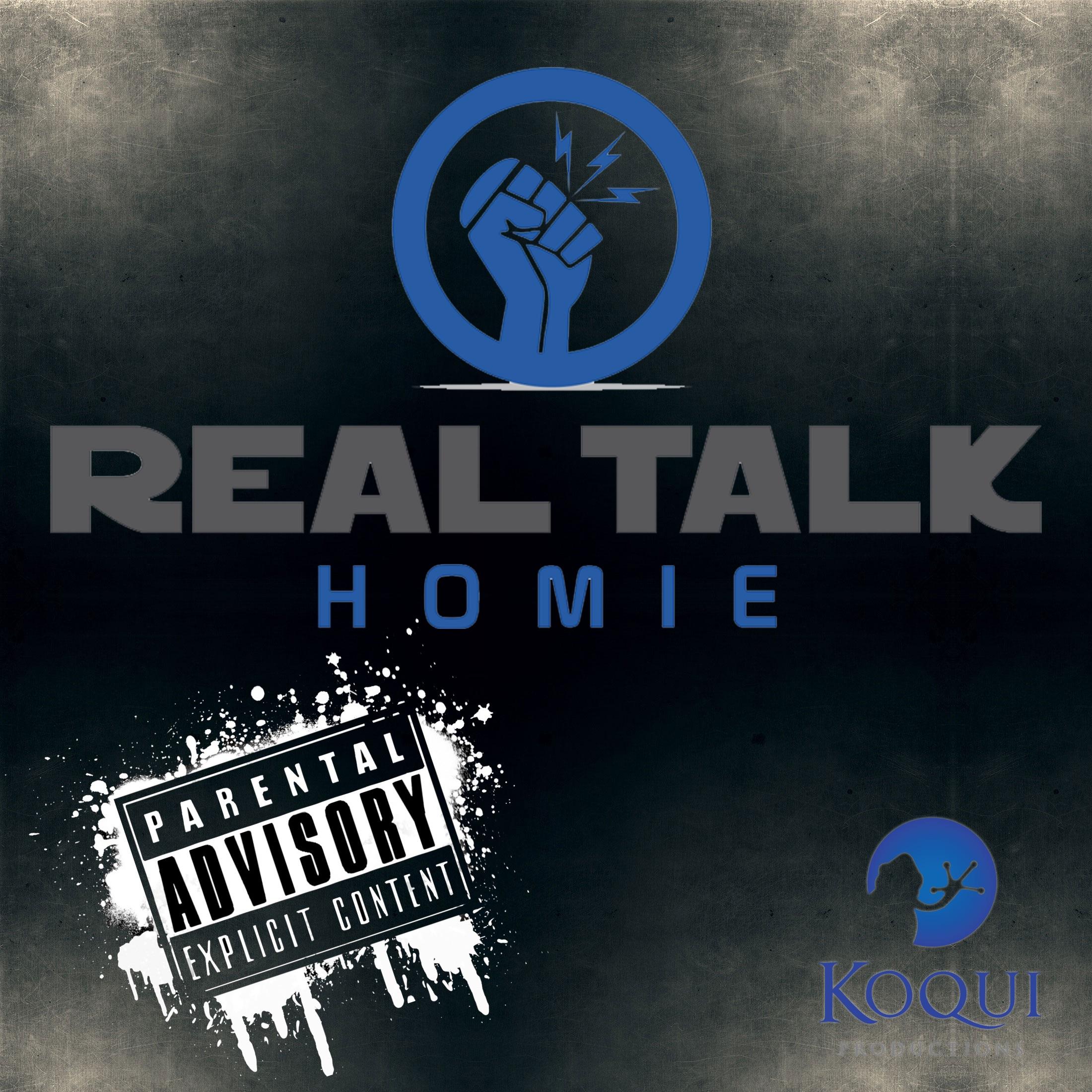 Real Talk, Homie