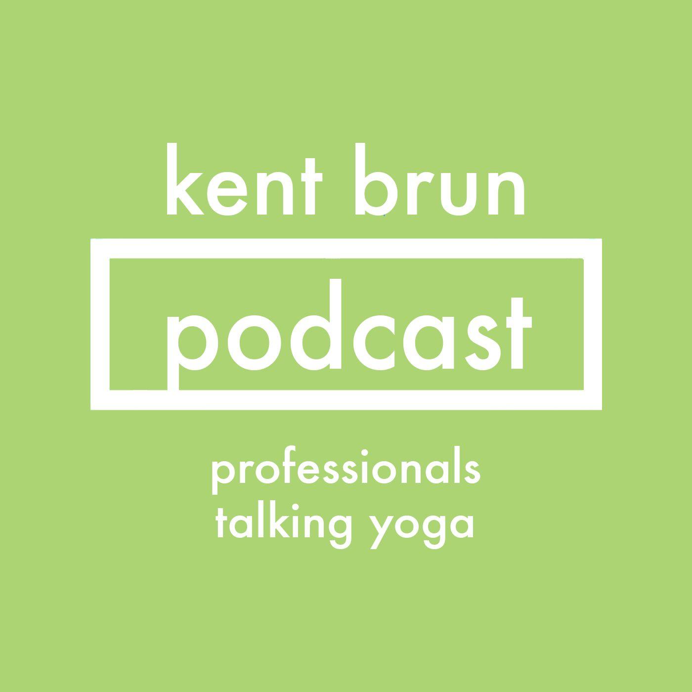 Kent Brun Podcast: Professionals Talking Yoga