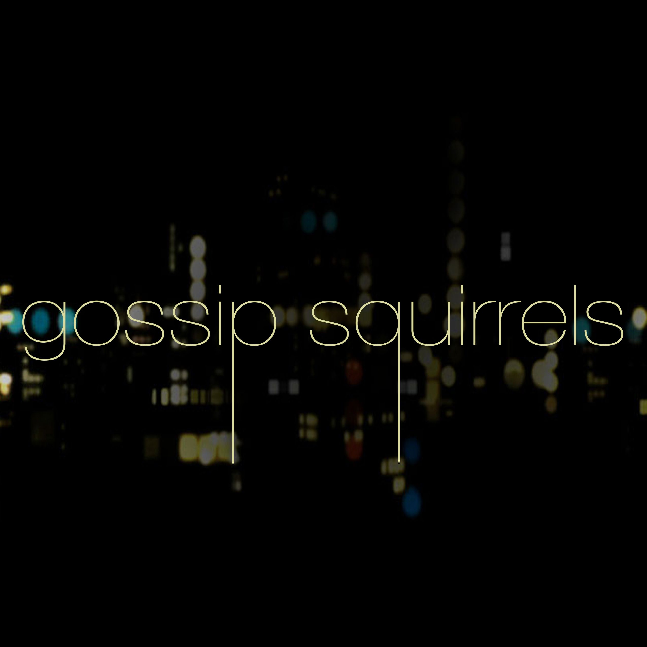 Gossip Squirrels