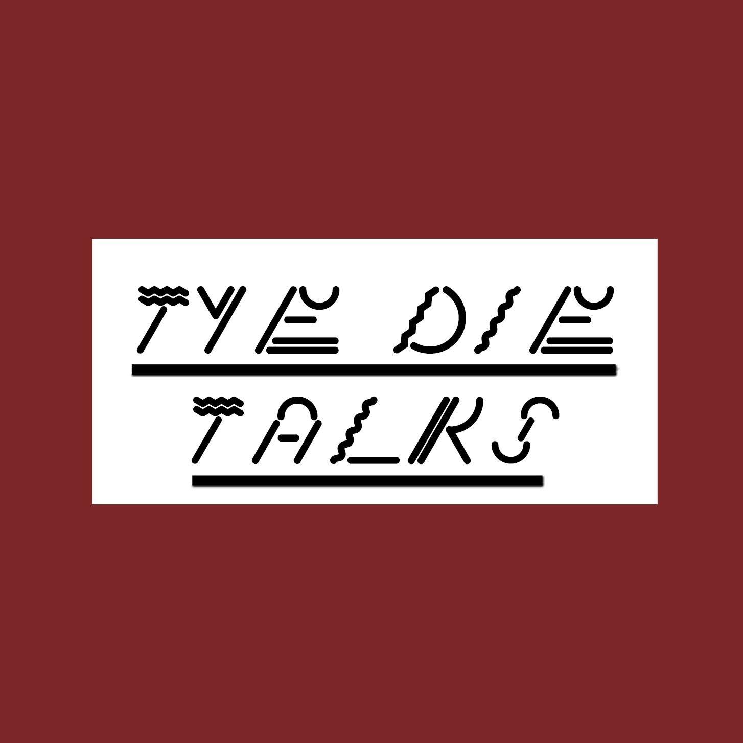 Tye Die Talks