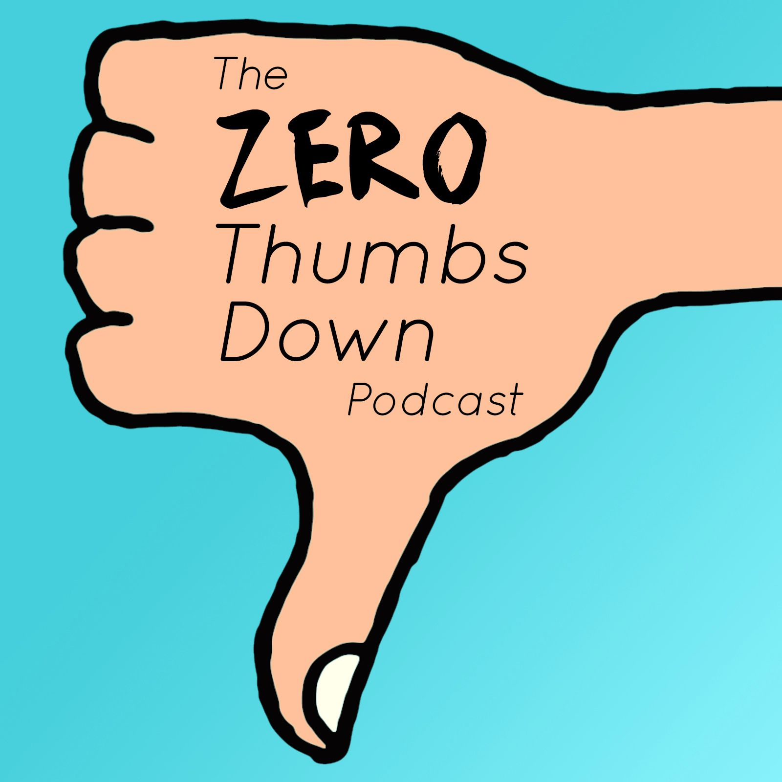 The Zero Thumbs Down Podcast