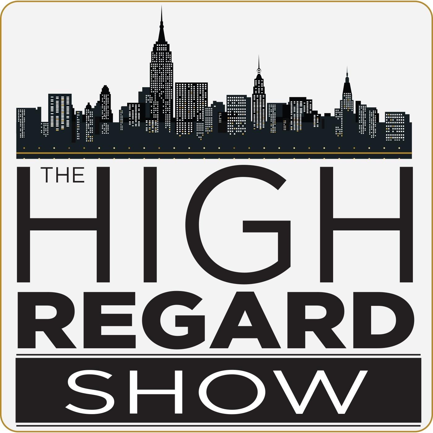High Regard Show