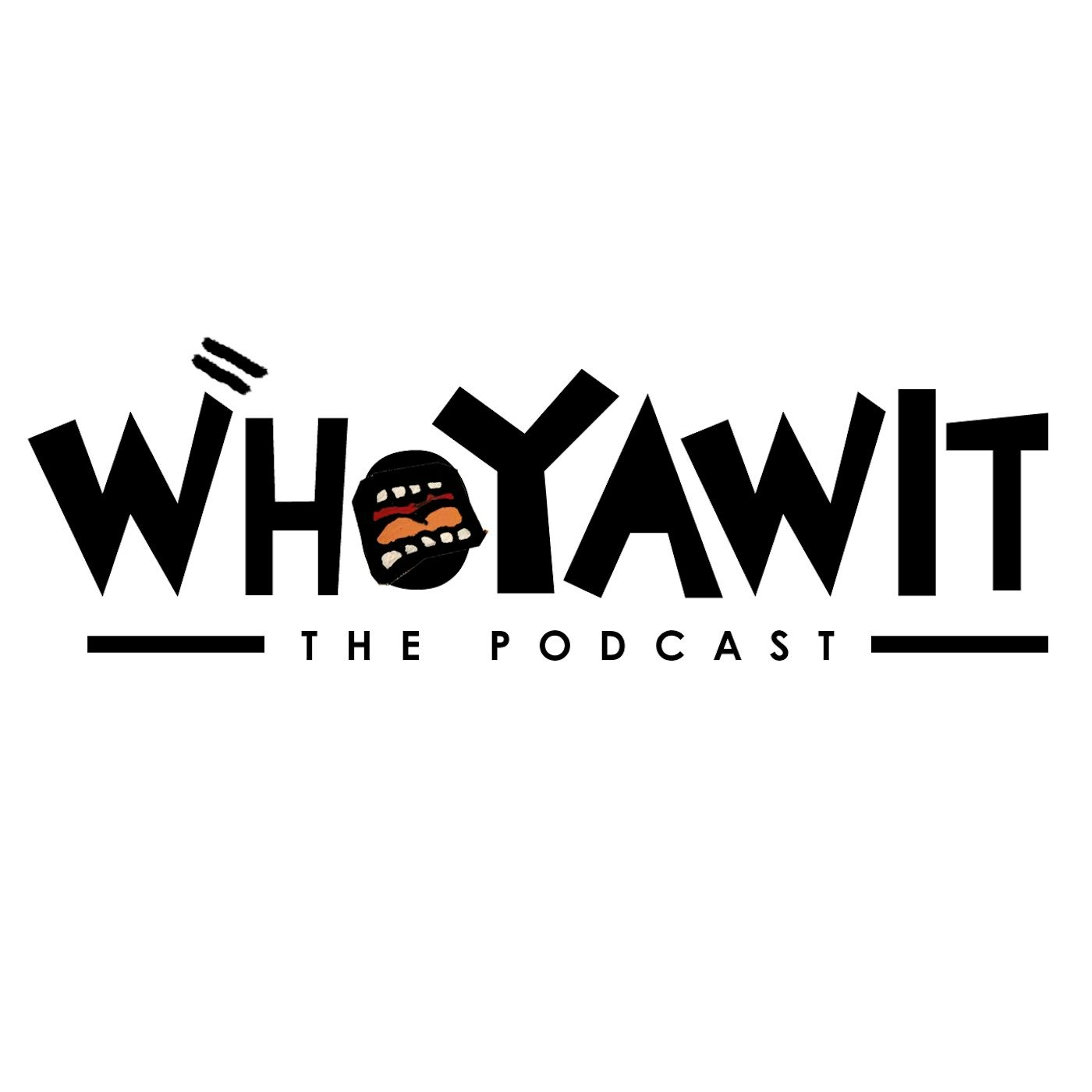WhoYaWit: The Podcast