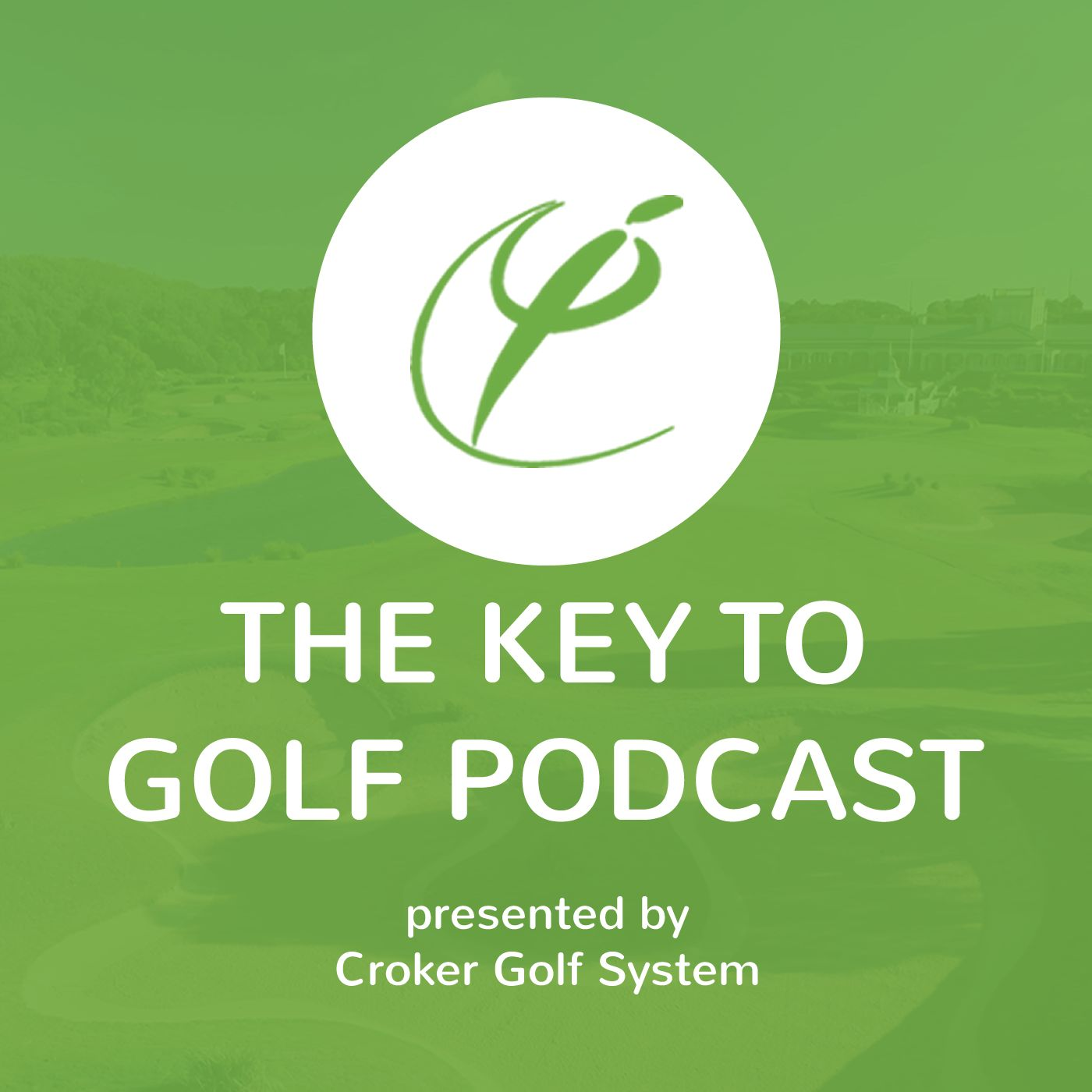 The Key To Golf Podcast presented by Croker Golf System