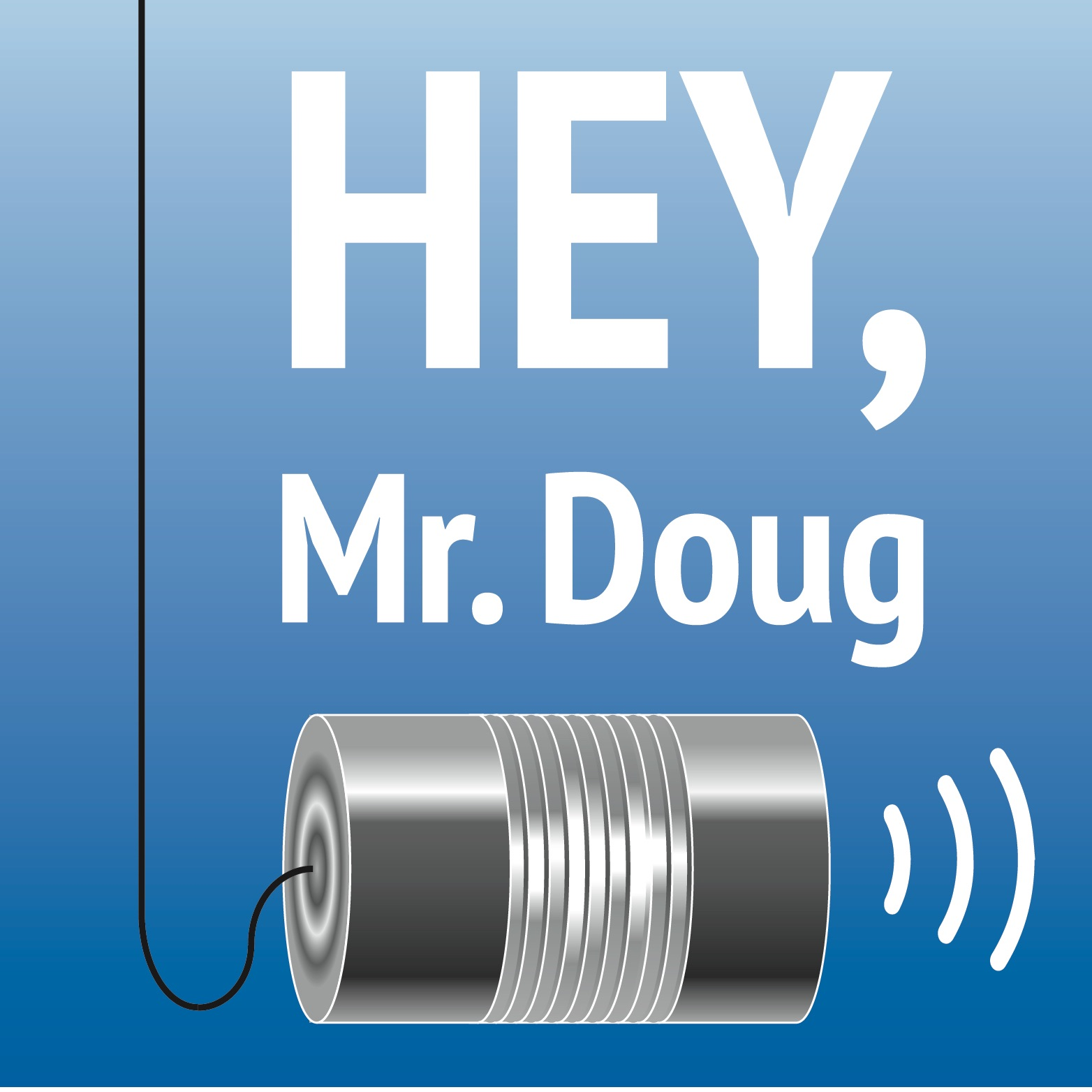 Hey, Mr. Doug