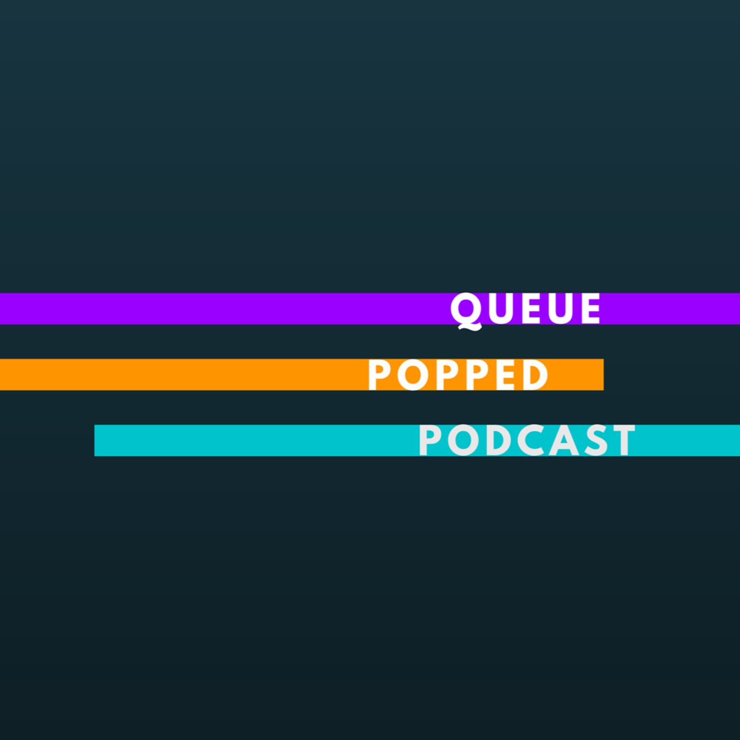 Queue Popped Podcast