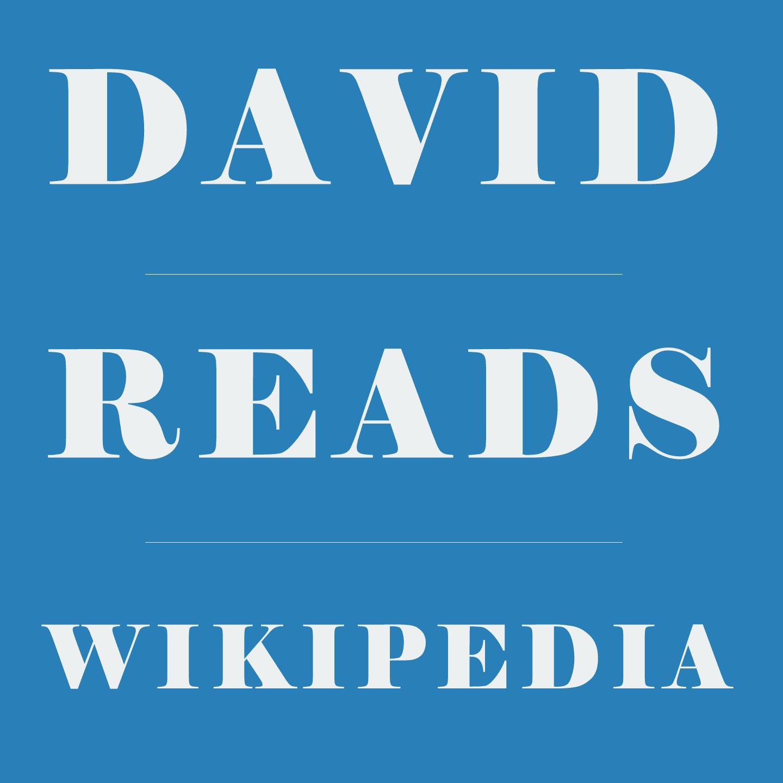 David Reads Wikipedia