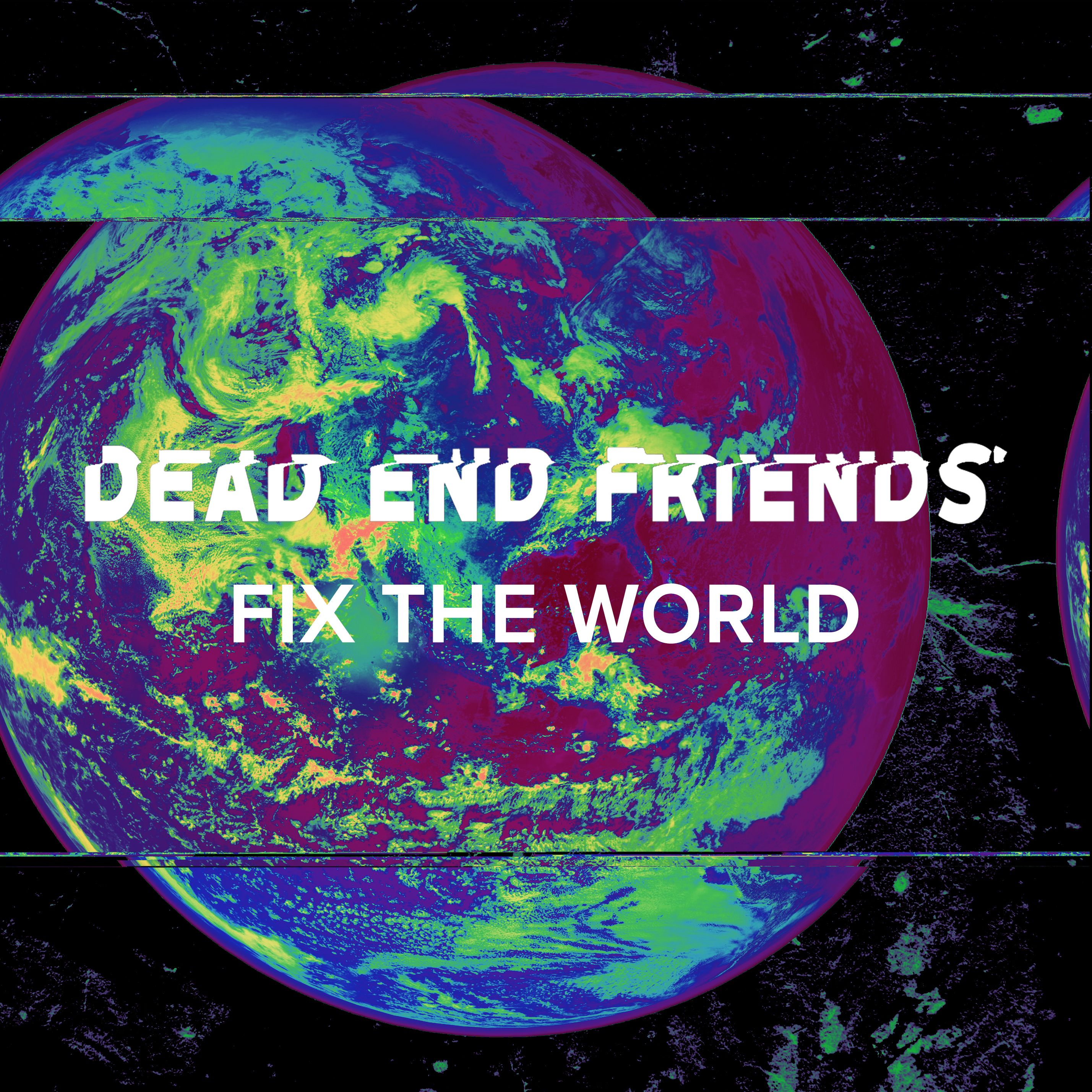Dead End Friends Fix The World
