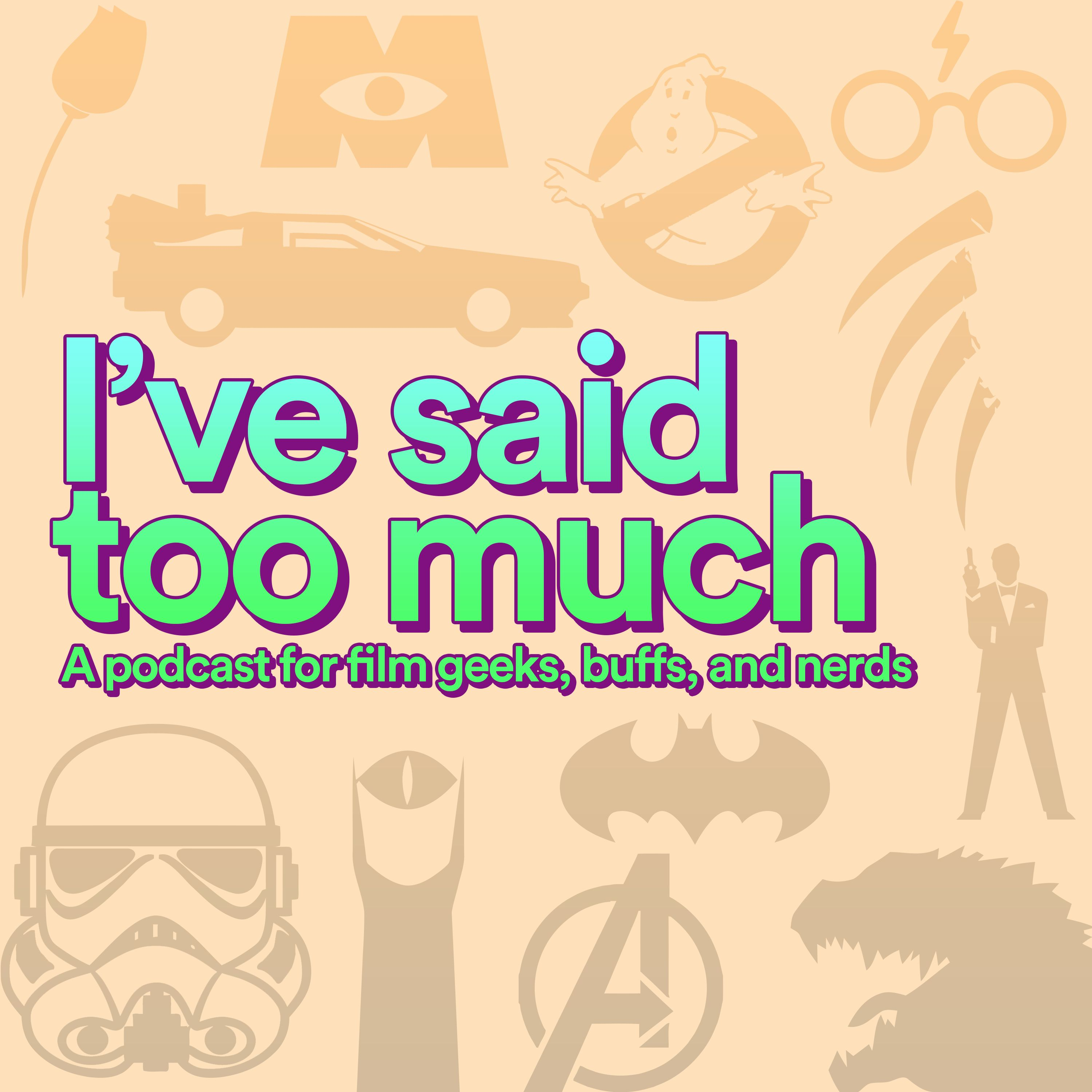 I've Said Too Much - A Film Podcast