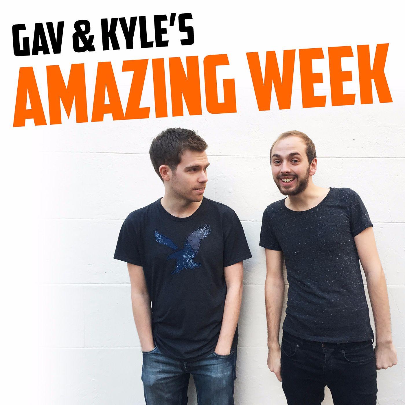 Gav & Kyle's Amazing Week