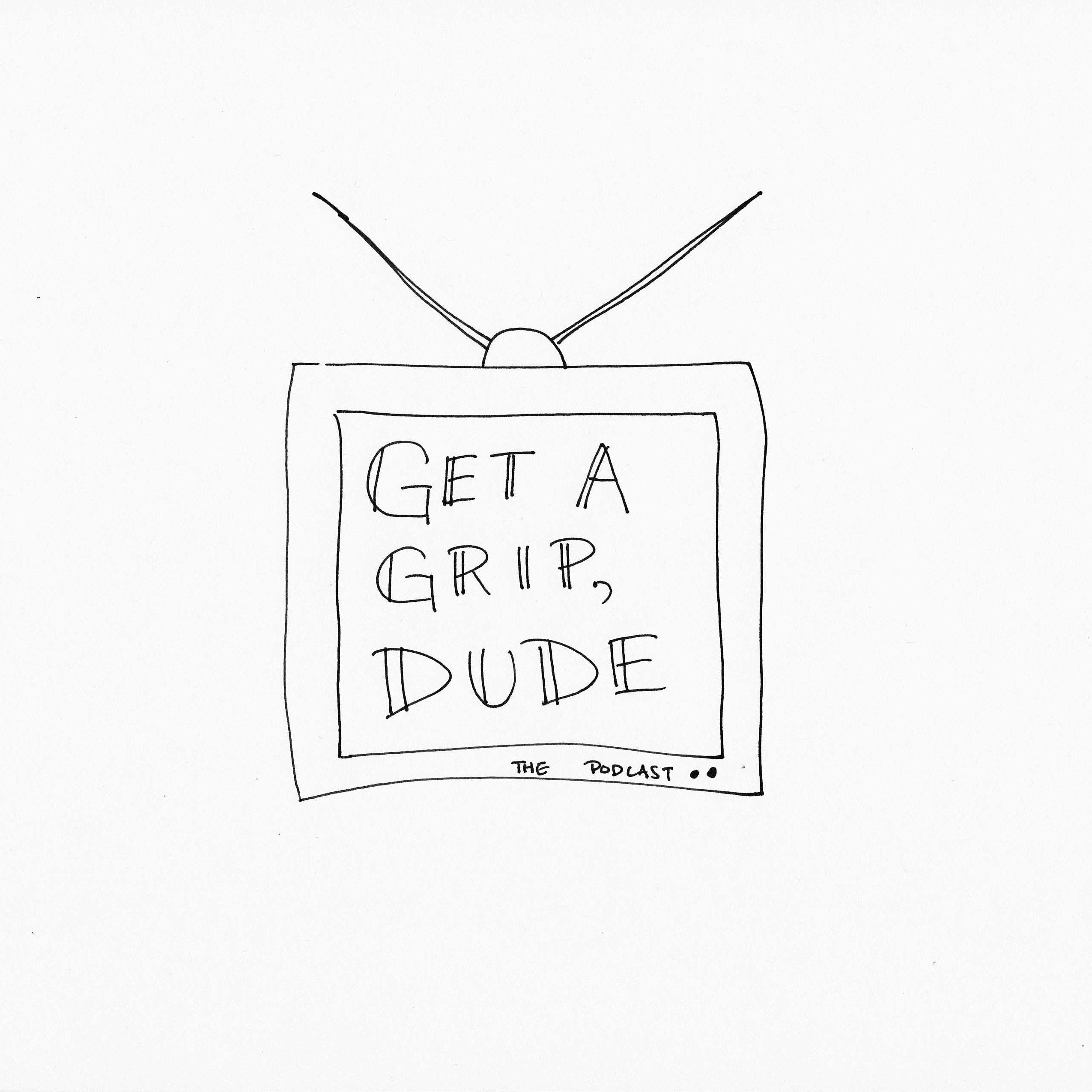 Get a Grip, Dude