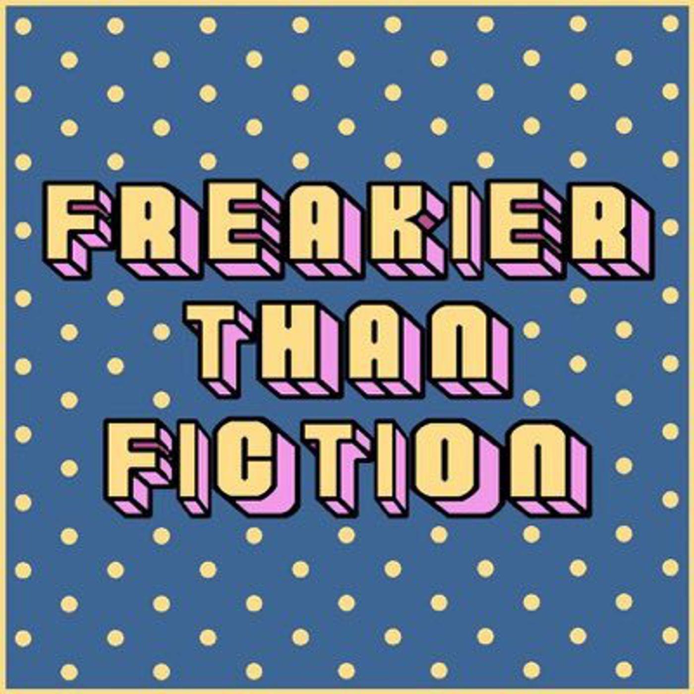 Freakier than Fiction