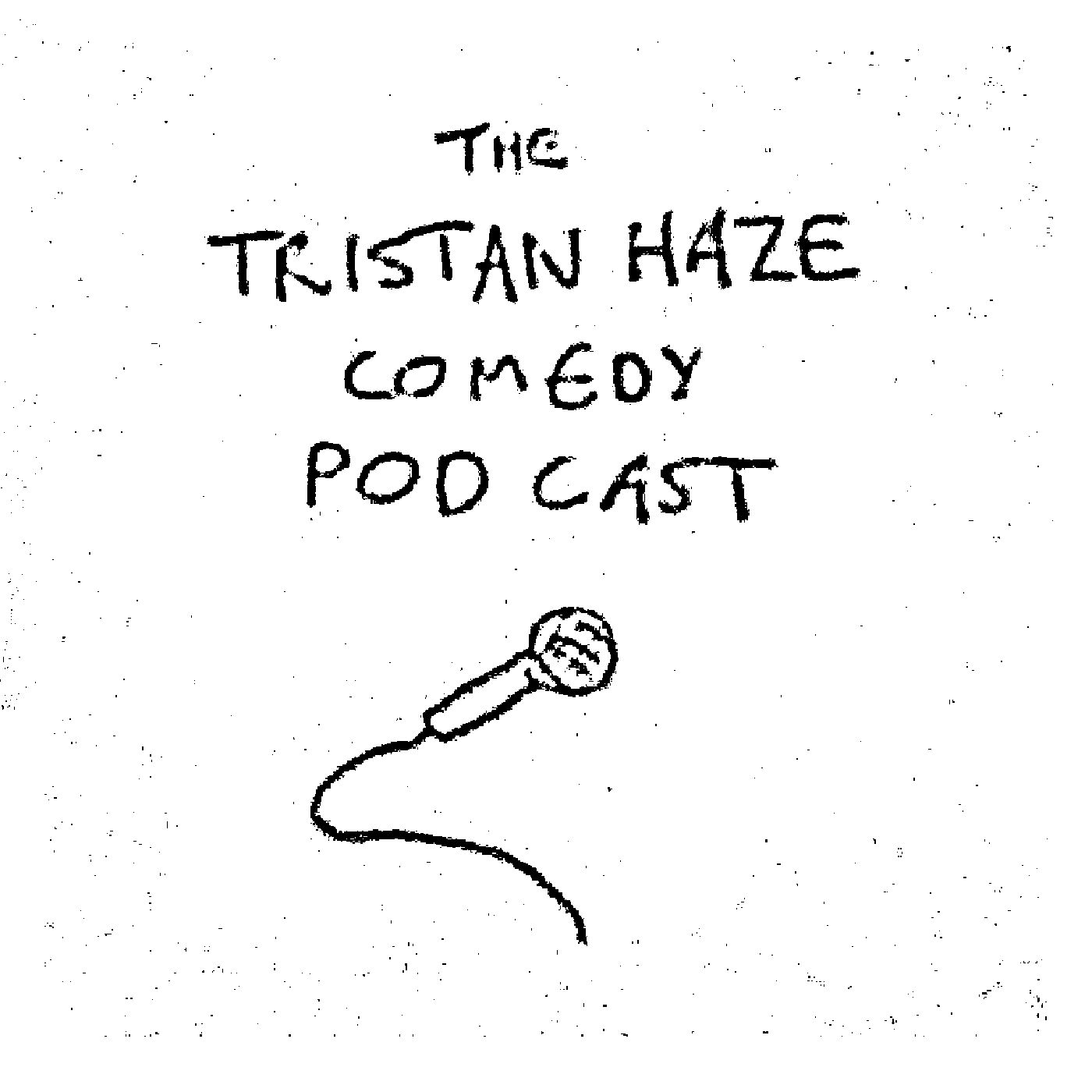 Tristan Haze Comedy Podcast