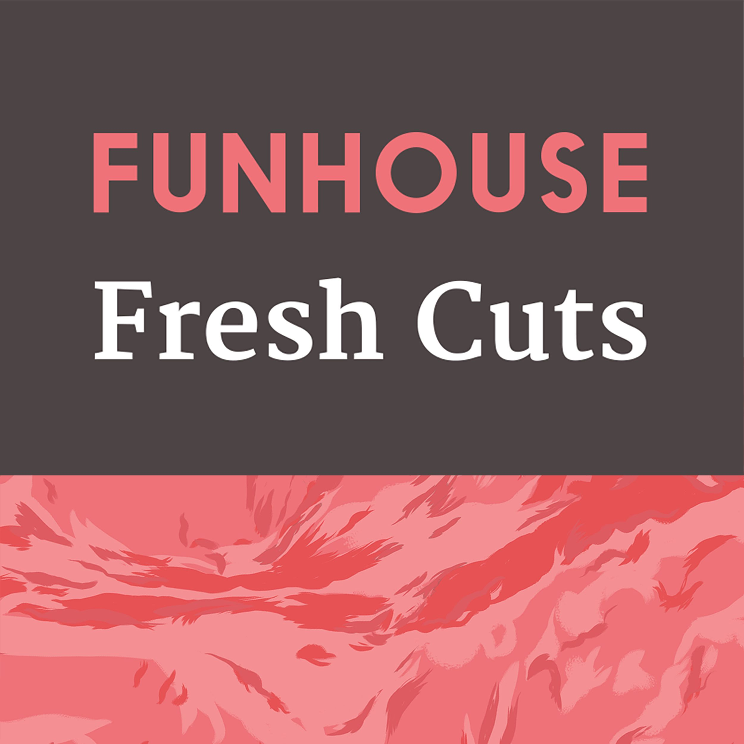 Funhouse | Fresh Cuts