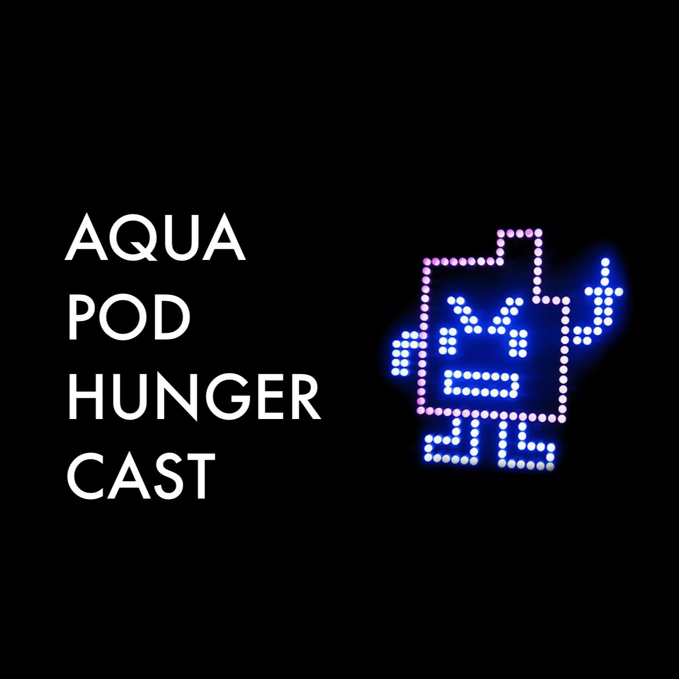 Aqua Pod Hunger Cast