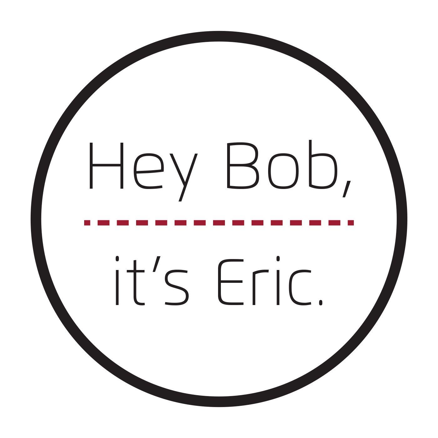 Hey Bob, it's Eric.