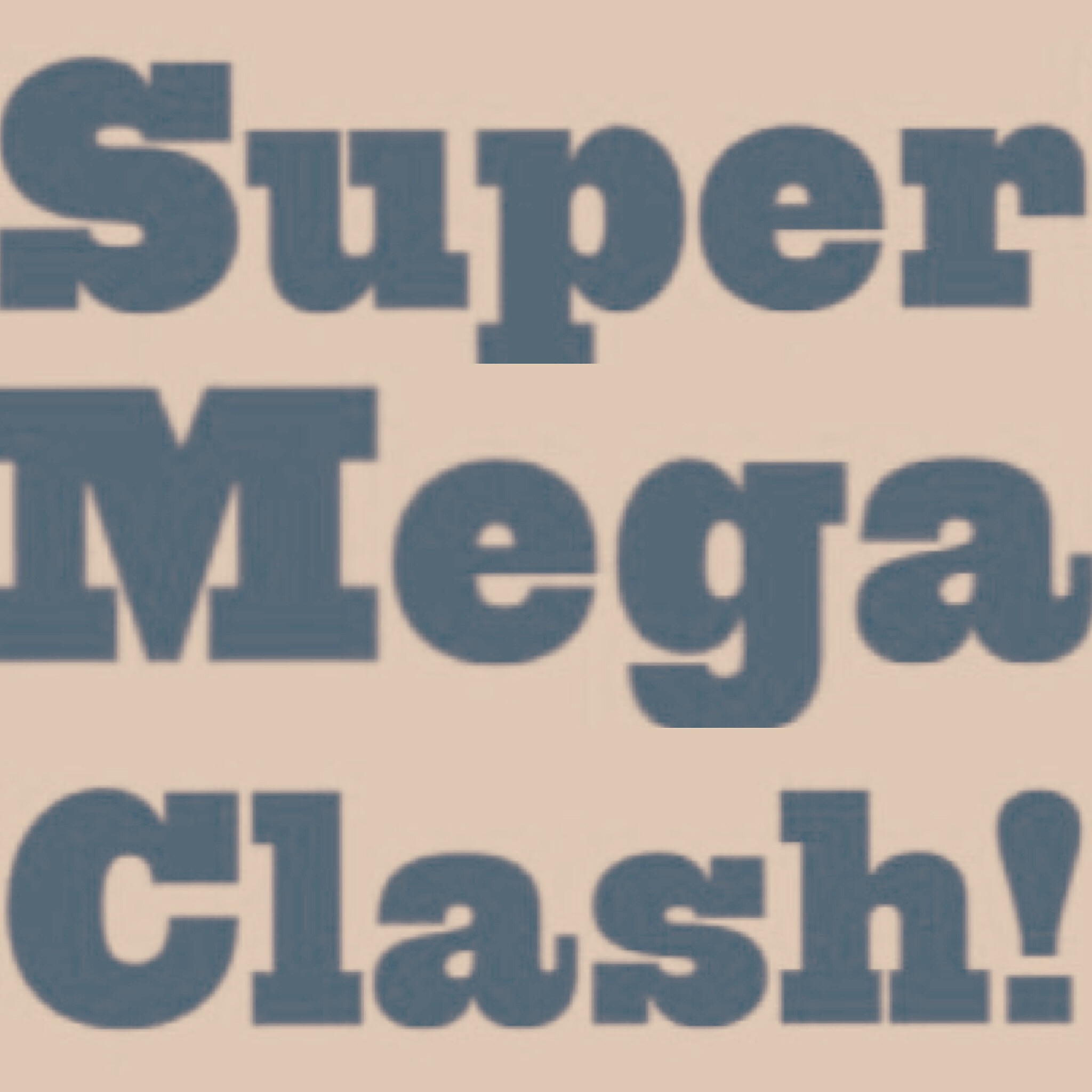 SUPERMEGACLASH!