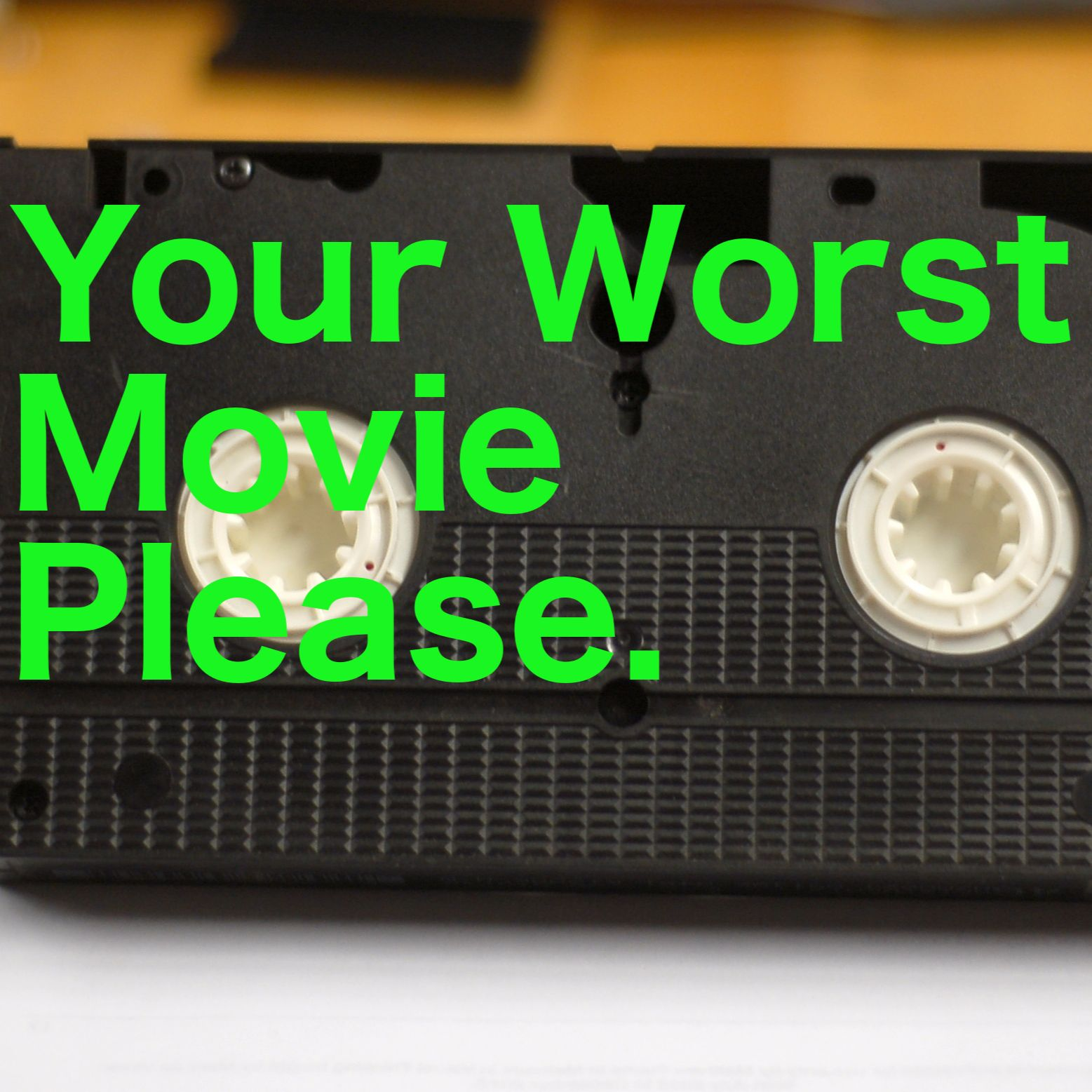 Your Worst Movie Please