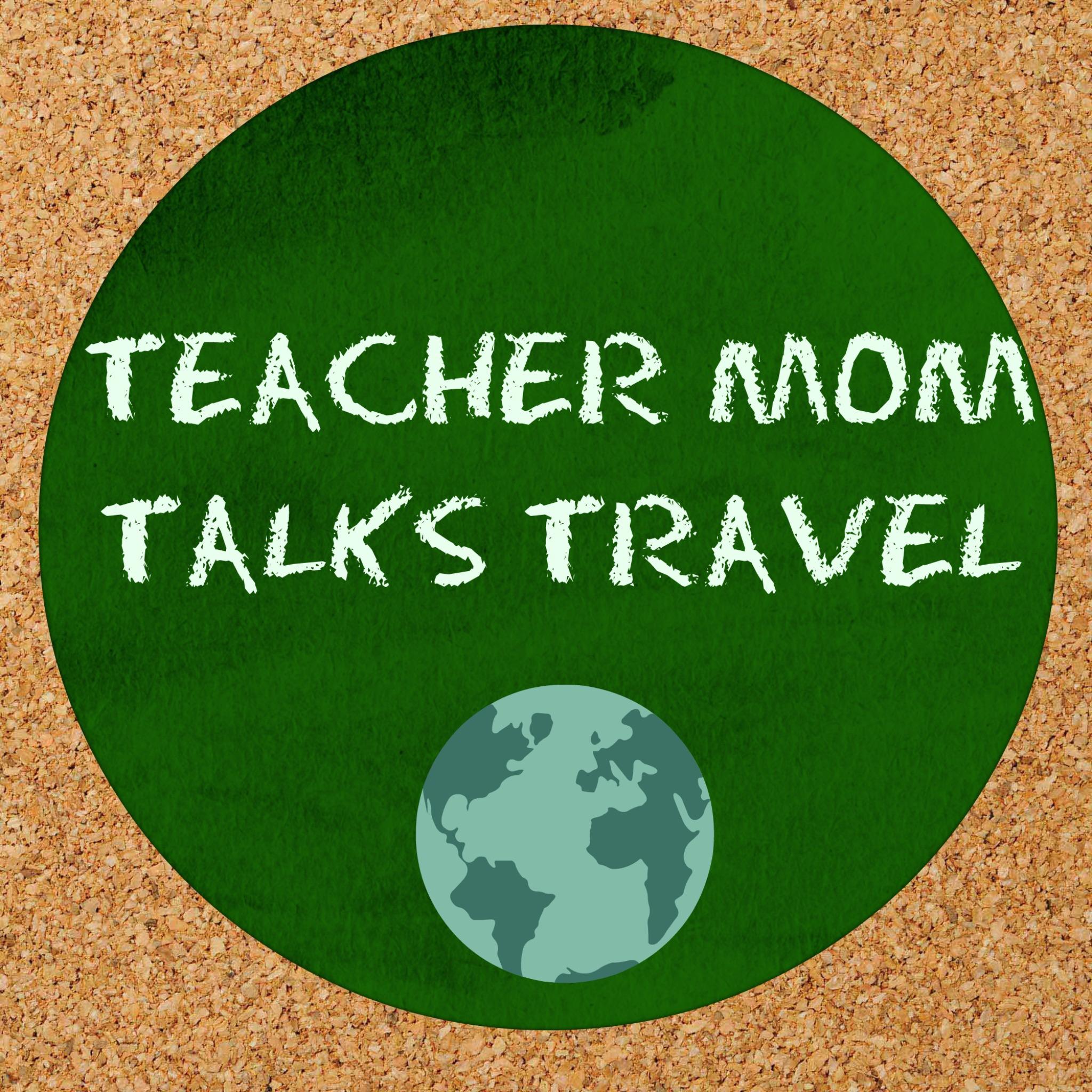 Teacher Mom Talks Travel